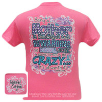 Girlie Girl Originals Mother Rewarding But Crazy Bright T Shirt