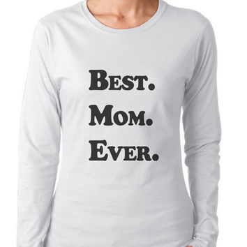 Long Sleeve Best Mom Ever Funny Womens Long Sleeve Tshirt - Mothers Present 2057