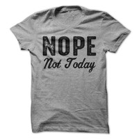 Nope Not Today Tshirt Funny T-Shirt Unisex Tees Mens Tee Womens Shirt Mom Tee Shirt