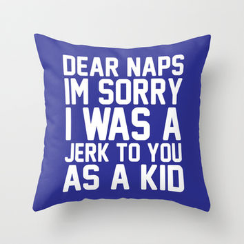 Dear Naps I'm Sorry I Was A Jerk To You As A Kid Throw Pillow by LookHUMAN