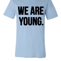 We Are Young - Unisex T-shirt
