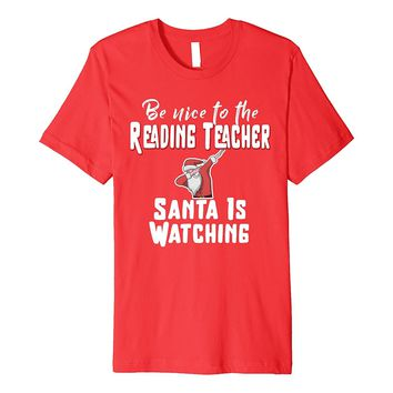 Be Nice To The Reading Teacher Santa Is Watching T-Shirt