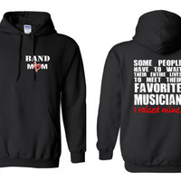 Band Mom, Some People Have to Wait Their Entire Lives To Meet Their Favorite Musician, I Raised Mine Hoodie