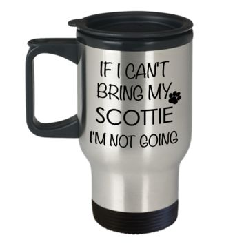 Scottie Dog Travel Mug - If I Can't Bring My Scottie I'm Not Going Stainless Steel Insulated Coffee Cup with Lid