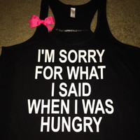 I'm Sorry For What I Said When I Was Hungry - BLACK - Racerback tank - Womens Fitness Tank - Workout clothing