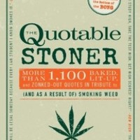 The Quotable Stoner: More Than 1,100 Baked, Lit-Up, and Zonked-Out Quotes in Tribute to (and as a Result of) Smoking Weed:Amazon:Books