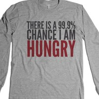 There Is A 99.9% Chance I Am Hungry Long Sleeve T-shirt