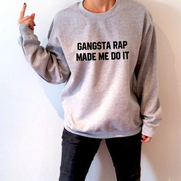 Gangsta Rap Made Me Do It Sweatshirt Unisex, teen sweatshirt, teen jumper,slogan jumper, teen clothes, tumblr sweatshirt, hip hop slogan