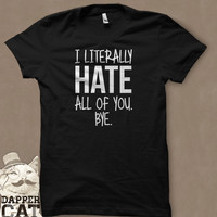 I Literally HATE All Of You T-Shirt