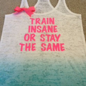 Train Insane or Stay the Same Ombre Burnout