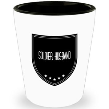 Soldier Husband Shotglass - Soldier Husband Gifts - Soldier Shot Glass - 1st Wedding Anniversary Gifts For Him - Best Husband Ever Proud Soldier Husband Gift - Decorative Wodka Shot Glass With Quote - Love Affirmation Cup For Military Army Police Navy
