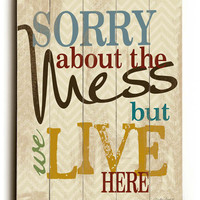 Sorry About The Mess But We Live Here - Inspirational Sentiment - Slat planked Wood Art Sign Chevron Distressed Home Wall Decor