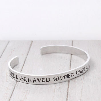 Well Behaved Women Rarely Make History, Handstamped Cuff,Well Behaved Women Cuff,Personalized Gift Idea, Hand Stamped Cuff, Personal Jewelry