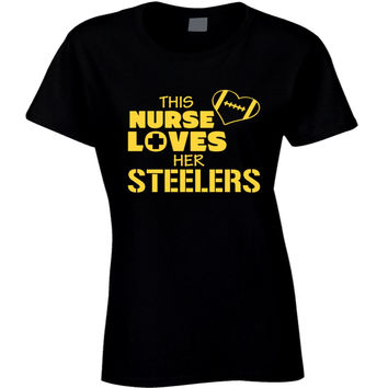 Lady's This Nurse Loves Her Steelers Football T-Shirt