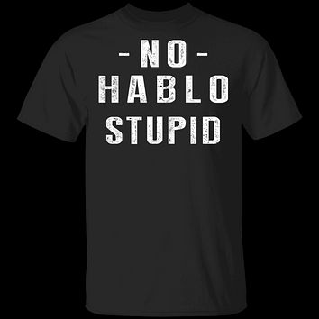 No Hablo Stupid T-Shirt
