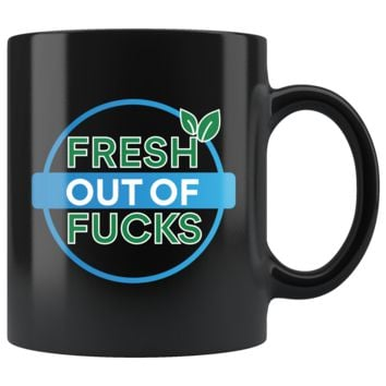 Fresh Out Of F*cks, Funny 11oz. Ceramic Black Mug, Profanity Gift