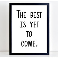 Best Is Yet To Come Print Motivational Poster Wall Art Print Kitchen Quote Motivation Famous Wall Sign Letters Home Decor PP63