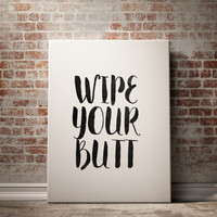 "Nursery print ""Wipe Your Butt"" Nursery Art Wall ArtWork Gift Idea Baby Poster Gift For Baby Nursery quote Inspirational poster Baby quote"