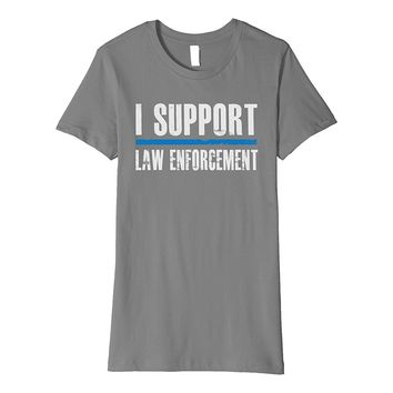 I Support Law Enforcement - Proud Cop LEO Officer Supporter