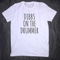 Band Tee Dibbs On The Drummer Slogan Rocker Chic Tumblr Top T-shirt