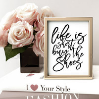 Life Is Short Buy The Shoes,Shoes Poster,Typography Print,Fashion Quote Funny Quote,Minimalist Wall Art,Dorm Room Poster,GIRL ROOM DECOR,Art