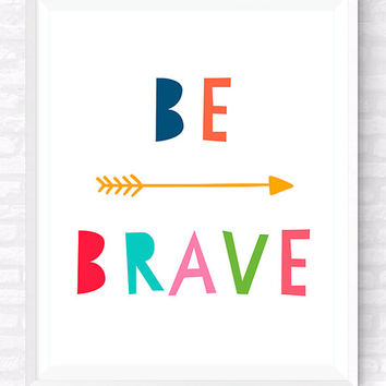 Be Brave Printable Typographic Poster, Nursery Print, kids Room Motivational Quote, Colorful Print, Modern Wall Art, Childrens Gift