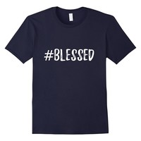 #Blessed Funny Sarcastic Christian Jesus T-Shirt