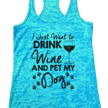 I Just Want To Drink Wine and Pet My Dog Burnout Tank Top By Funny Threadz