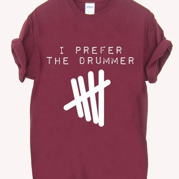 i prefer the drummer 5sos music logo Screenprint 100% soft cotton t-shirt For girl and men Unisex