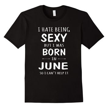 I Hate Being Sexy But I Was Born In June So I Can't Help It