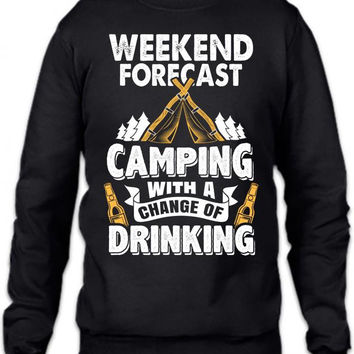 Weekend Forecast: Camping With A Chance Of Drinking Crewneck Sweatshirt