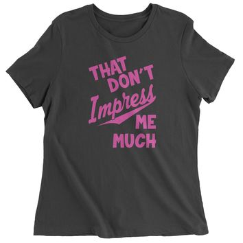 That Don't Impress Me Much Womens T-shirt