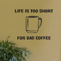 Life is too short for bad coffee wall quote vinyl wall art decal sticker 14x17.5