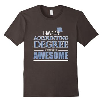 Accounting Degree T-Shirt I'm Awesome
