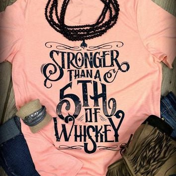 Stronger Than A 5th Of Whiskey T-Shirts - Women's Top Tee