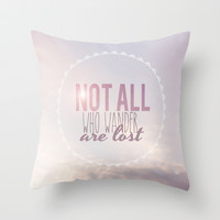 Not All Who Wander Are Lost Clouds  Throw Pillow by secretgardenphotography [Nicola]