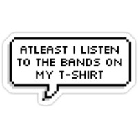 TRANSPARENT ATLEAST I LISTEN TO THE BANDS ON MY SHIRT