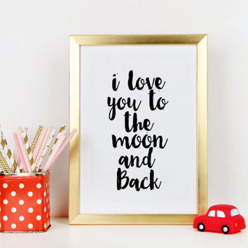 I love you to the moon and back i love you quote life quote inspirational quote printable love quote Nursery quote Nursery print Wall art