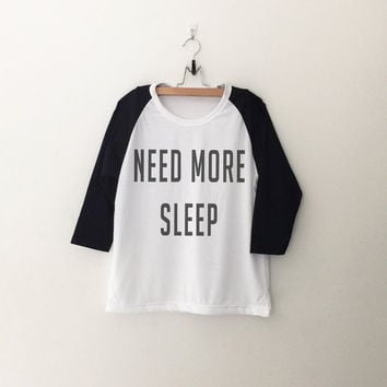 Need more sleep baseball T-Shirt womens girls teens unisex grunge tumblr instagram blogger punk hipster birthday gifts merch