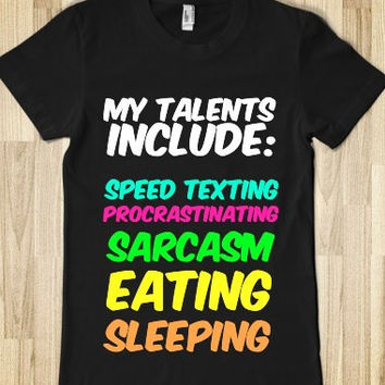 My talents include  T-Shirt