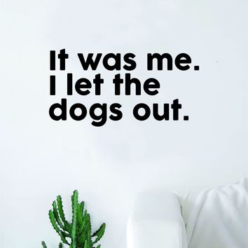 It Was Me I Let the Dogs Out Decal Sticker Bedroom Living Room Wall Vinyl Art Home Decor Quote Teen Kids Funny Music Cute Animals Puppy