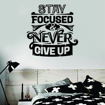 Stay Focused and Never Give Up Quote Wall Decal Sticker Bedroom Room Art Vinyl Inspirational Motivational Kids Teen Baby Nursery Playroom School Gym Fitness