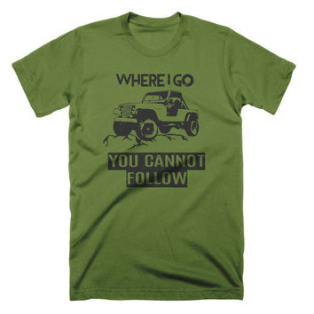 Where I Go You Cannot Follow T Shirt Funny Offrroading Jeep Shirt