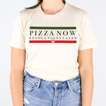 Pizza Now Resolution Later Shirt