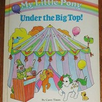 MY LITTLE PONY : Under the Big Top! : by Carey Timm : vintage : circus | eBay