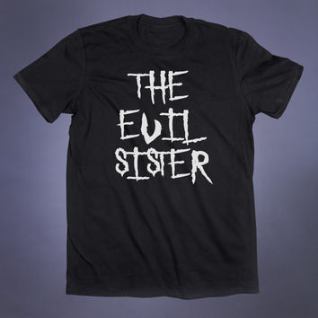 The Evil Sister Slogan Tee Sarcastic Soft Grunge Alternative Clothing Punk Goth Tumblr T-shirt