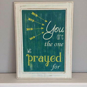 You are the one we prayed for | nursery sign | baby shower gift | nursery decor | new baby | green yellow nursery