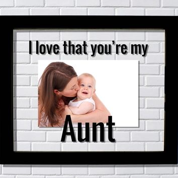Aunt Frame - I love that you're my Aunt - Floating Photo Picture - Gift from Niece Nephew Unique