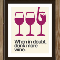 Wine quote poster print: When in doubt, drink more wine. RHUBARB