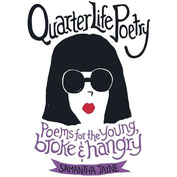 Quarter Life Poetry: Poems for the Young, Broke and Hangry